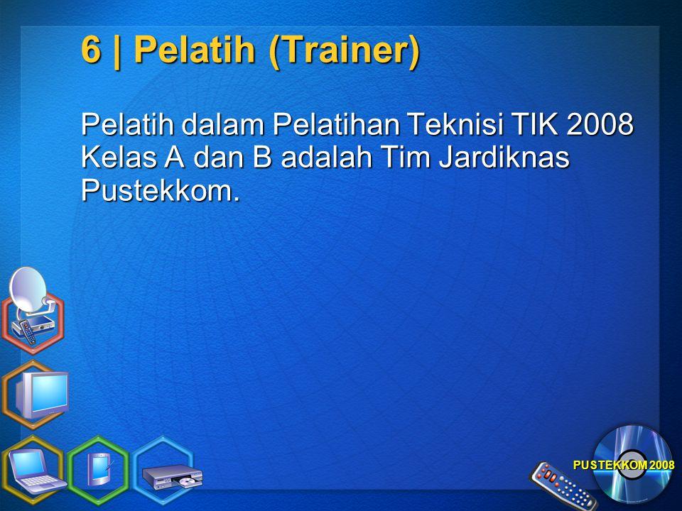 PUSTEKKOM 2008 6 | Pelatih (Trainer) Pelatih dalam Pelatihan Teknisi TIK 2008 Kelas A dan B adalah Tim Jardiknas Pustekkom.