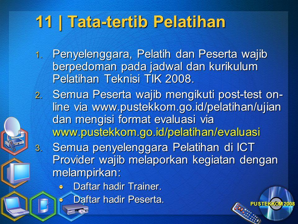 PUSTEKKOM 2008 11 | Tata-tertib Pelatihan 1. Penyelenggara, Pelatih dan Peserta wajib berpedoman pada jadwal dan kurikulum Pelatihan Teknisi TIK 2008.