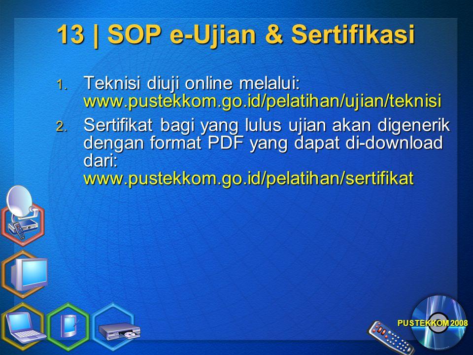 PUSTEKKOM 2008 13 | SOP e-Ujian & Sertifikasi 1. Teknisi diuji online melalui: www.pustekkom.go.id/pelatihan/ujian/teknisi 2. Sertifikat bagi yang lul