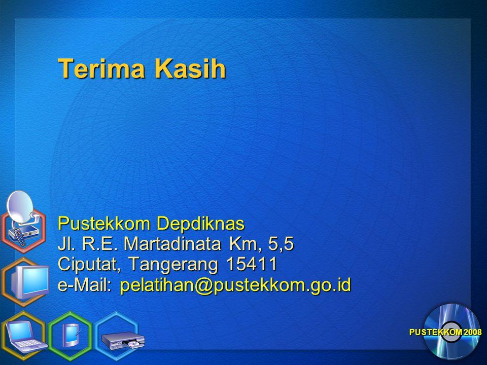 PUSTEKKOM 2008 Terima Kasih Pustekkom Depdiknas Jl. R.E. Martadinata Km, 5,5 Ciputat, Tangerang 15411 e-Mail: pelatihan@pustekkom.go.id