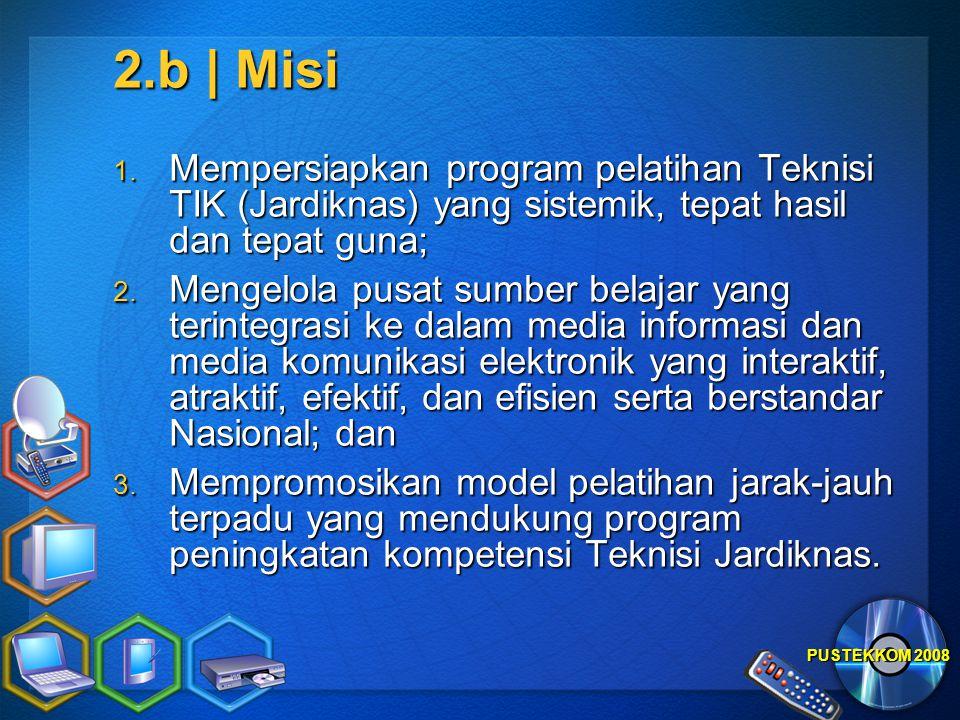 PUSTEKKOM 2008 2.b | Misi 1. Mempersiapkan program pelatihan Teknisi TIK (Jardiknas) yang sistemik, tepat hasil dan tepat guna; 2. Mengelola pusat sum