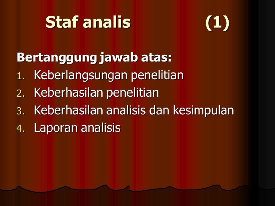 Staf analis (1) Bertanggung jawab atas: 1. Keberlangsungan penelitian 2.