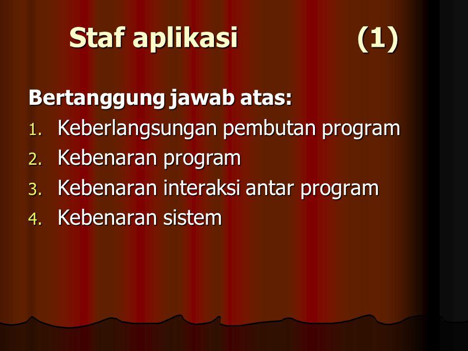 Staf aplikasi (1) Bertanggung jawab atas: 1. Keberlangsungan pembutan program 2.