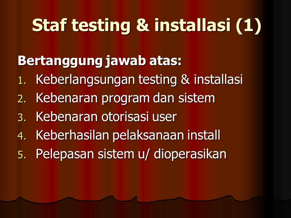 Staf testing & installasi (1) Bertanggung jawab atas: 1.