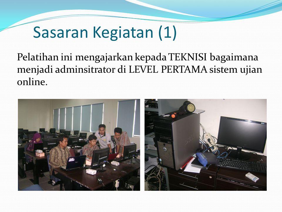 Sasaran Kegiatan (1) Pelatihan ini mengajarkan kepada TEKNISI bagaimana menjadi adminsitrator di LEVEL PERTAMA sistem ujian online.