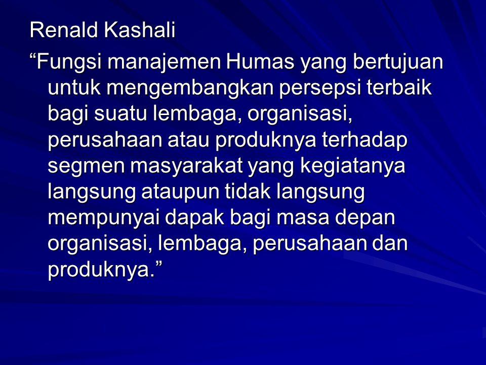 """Renald Kashali """"Fungsi manajemen Humas yang bertujuan untuk mengembangkan persepsi terbaik bagi suatu lembaga, organisasi, perusahaan atau produknya t"""
