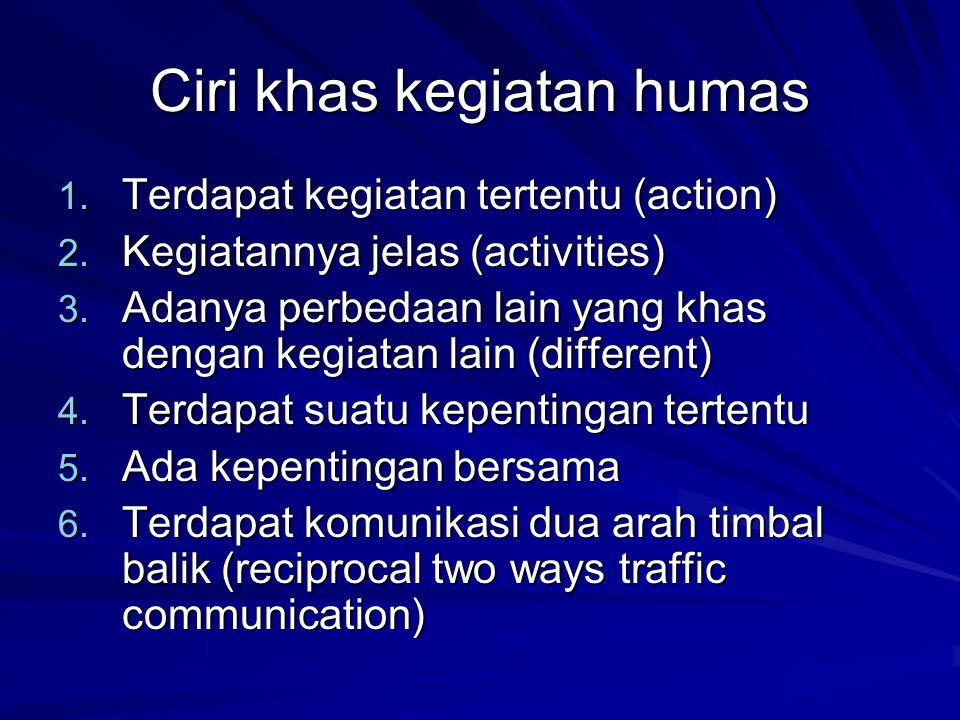 Ciri khas kegiatan humas 1. Terdapat kegiatan tertentu (action) 2. Kegiatannya jelas (activities) 3. Adanya perbedaan lain yang khas dengan kegiatan l