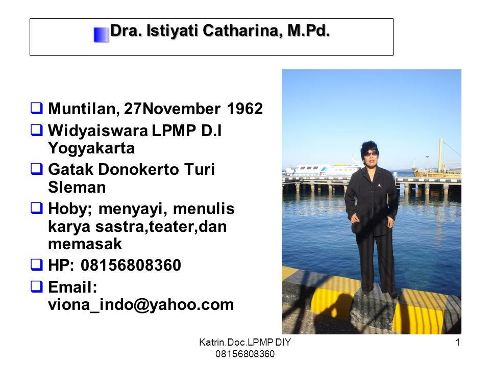 1  Muntilan, 27November 1962  Widyaiswara LPMP D.I Yogyakarta  Gatak Donokerto Turi Sleman  Hoby; menyayi, menulis karya sastra,teater,dan memasak  HP: 08156808360  Email: viona_indo@yahoo.com Dra.