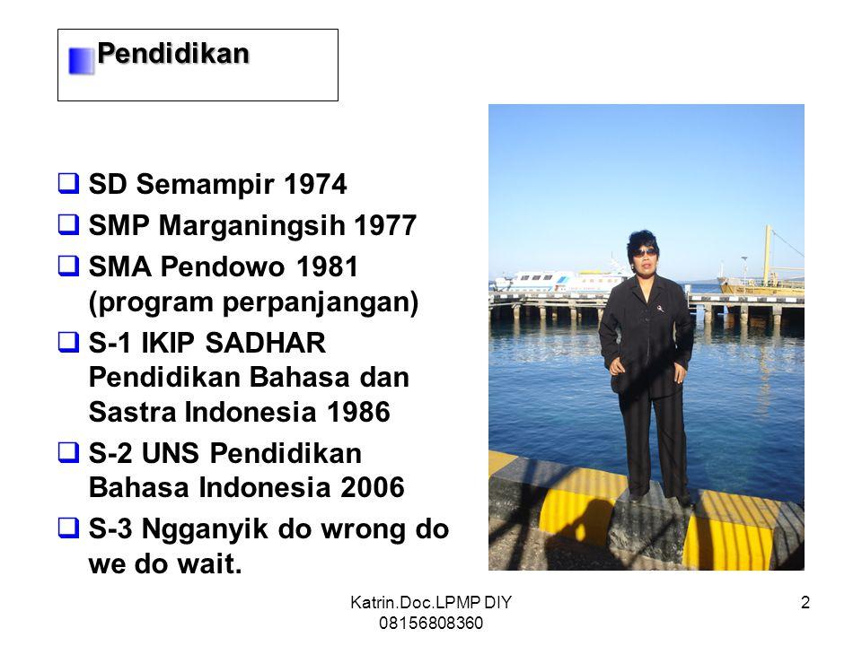  SD Semampir 1974  SMP Marganingsih 1977  SMA Pendowo 1981 (program perpanjangan)  S-1 IKIP SADHAR Pendidikan Bahasa dan Sastra Indonesia 1986  S-2 UNS Pendidikan Bahasa Indonesia 2006  S-3 Ngganyik do wrong do we do wait.