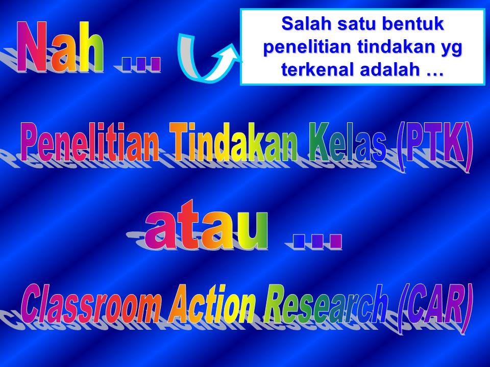 Harus dari orang yg terlibat langsung dalam proses yg akan diberi tindakan, yaitu GURU