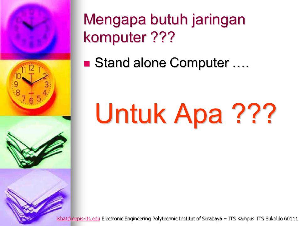 isbat@eepis-its.eduisbat@eepis-its.edu Electronic Engineering Polytechnic Institut of Surabaya – ITS Kampus ITS Sukolilo 60111 isbat@eepis-its.edu Beberapa yang menarik dari Jaringan Komputer ??.