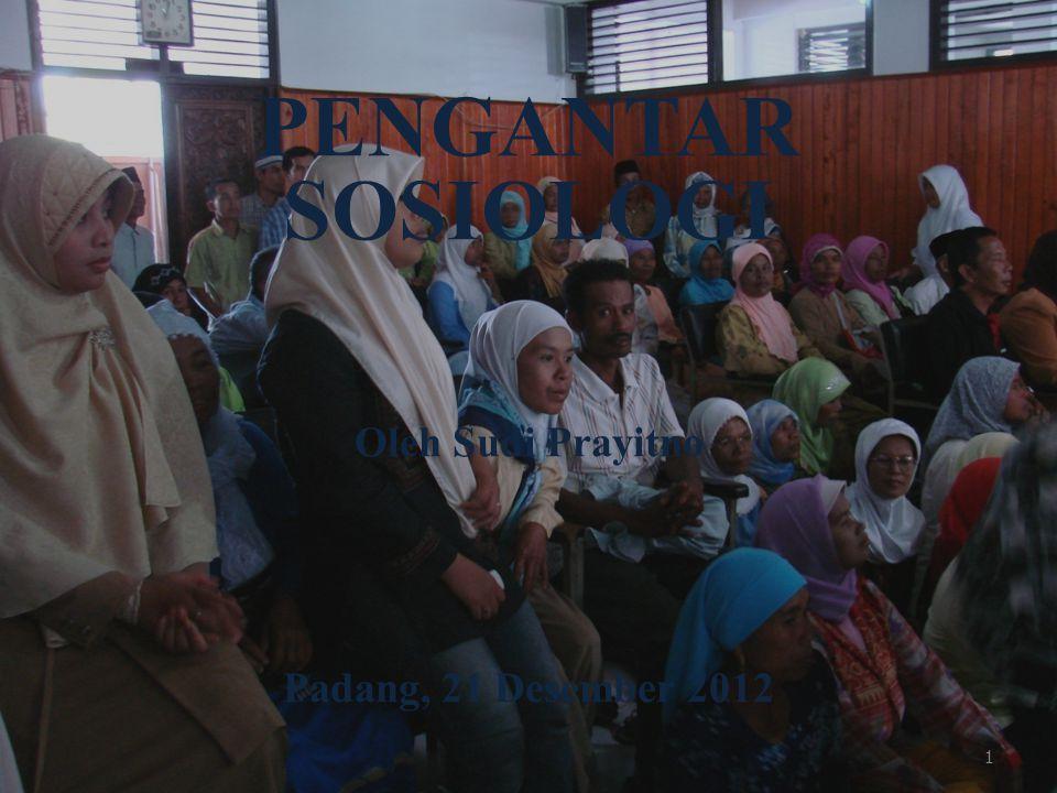 PENGANTAR SOSIOLOGI Oleh Sudi Prayitno Padang, 21 Desember 2012 1