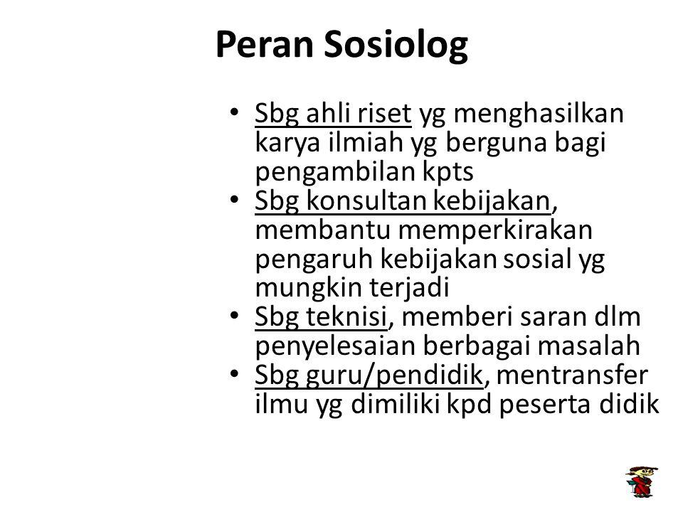 Peran Sosiolog Sbg ahli riset yg menghasilkan karya ilmiah yg berguna bagi pengambilan kpts Sbg konsultan kebijakan, membantu memperkirakan pengaruh k