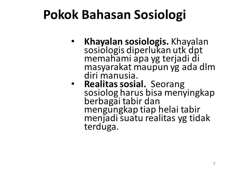 Pokok Bahasan Sosiologi Khayalan sosiologis. Khayalan sosiologis diperlukan utk dpt memahami apa yg terjadi di masyarakat maupun yg ada dlm diri manus