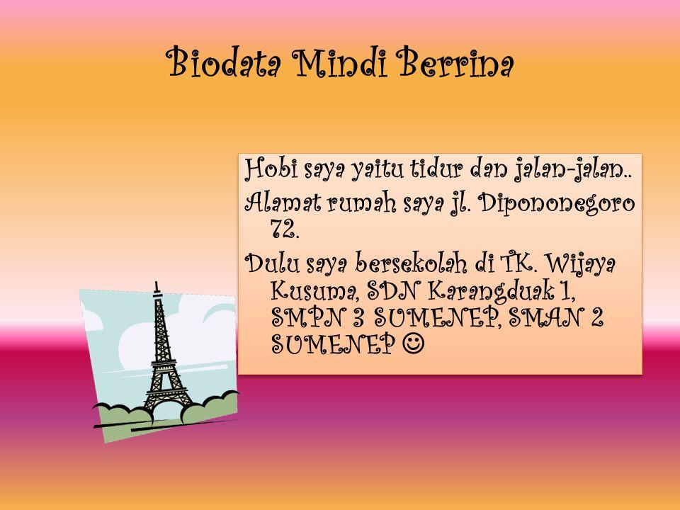 Hai. Nama saya Mindi Berrina. Nama panggilan Indi. Saya lahir di Kota Sumenep pada hari kamis, tanggal 30 Juni 1994. Umur saya 19 tahun Zodiac saya Ca