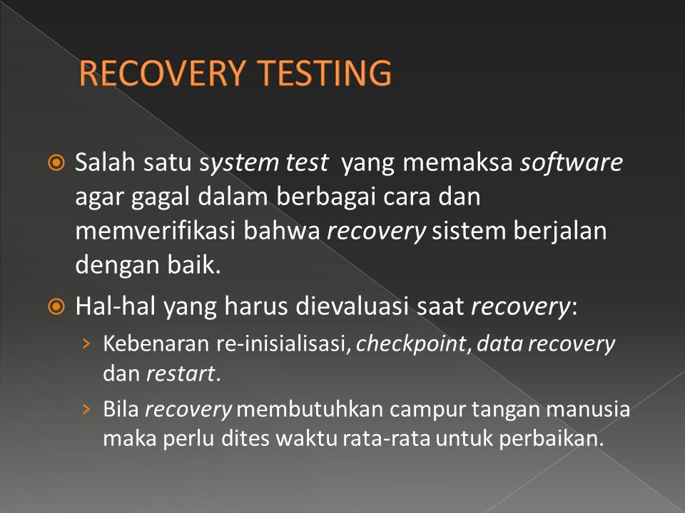  Salah satu system test yang memaksa software agar gagal dalam berbagai cara dan memverifikasi bahwa recovery sistem berjalan dengan baik.  Hal-hal