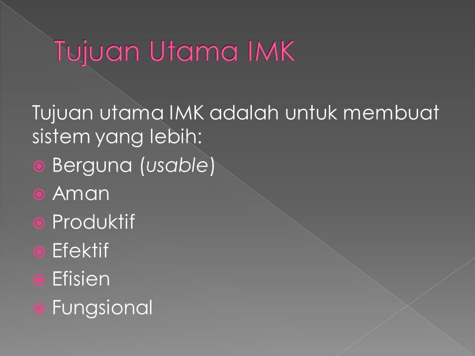 Tujuan utama IMK adalah untuk membuat sistem yang lebih:  Berguna (usable)  Aman  Produktif  Efektif  Efisien  Fungsional