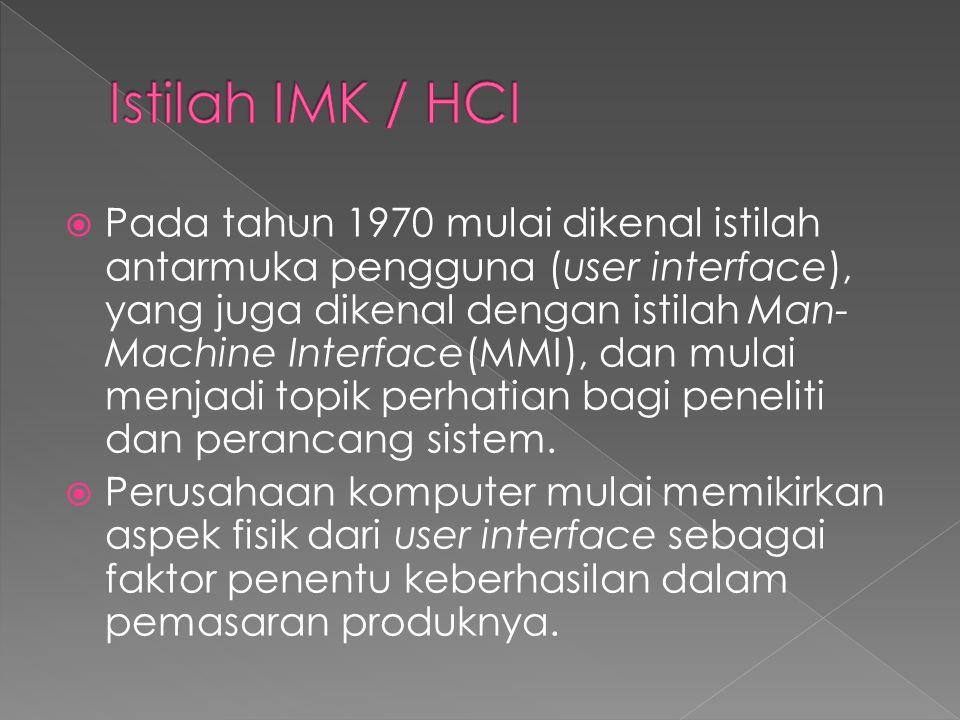  Istilah human-computer interaction (HCI) mulai muncul pertengahan tahun 1980- an sebagai bidang studi yang baru.