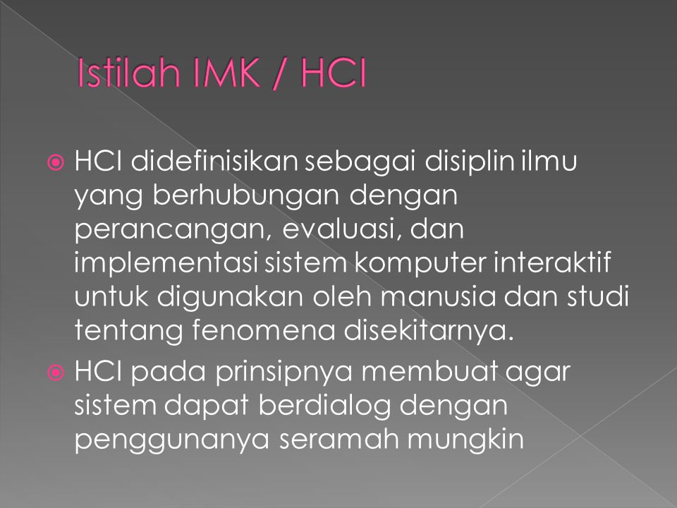  HCI didefinisikan sebagai disiplin ilmu yang berhubungan dengan perancangan, evaluasi, dan implementasi sistem komputer interaktif untuk digunakan o