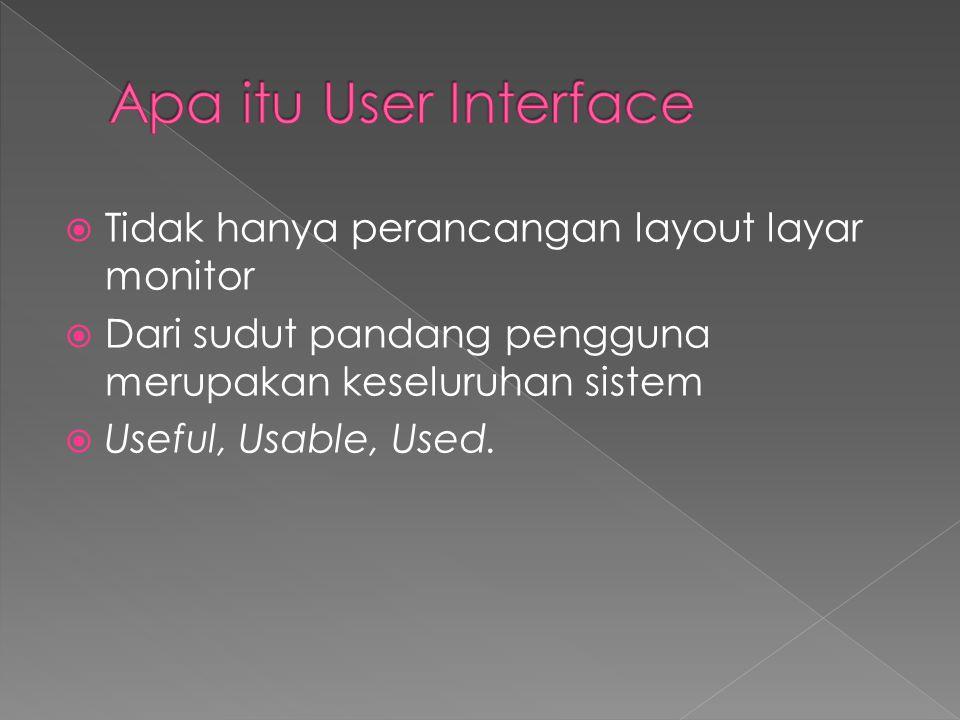  Tidak hanya perancangan layout layar monitor  Dari sudut pandang pengguna merupakan keseluruhan sistem  Useful, Usable, Used.