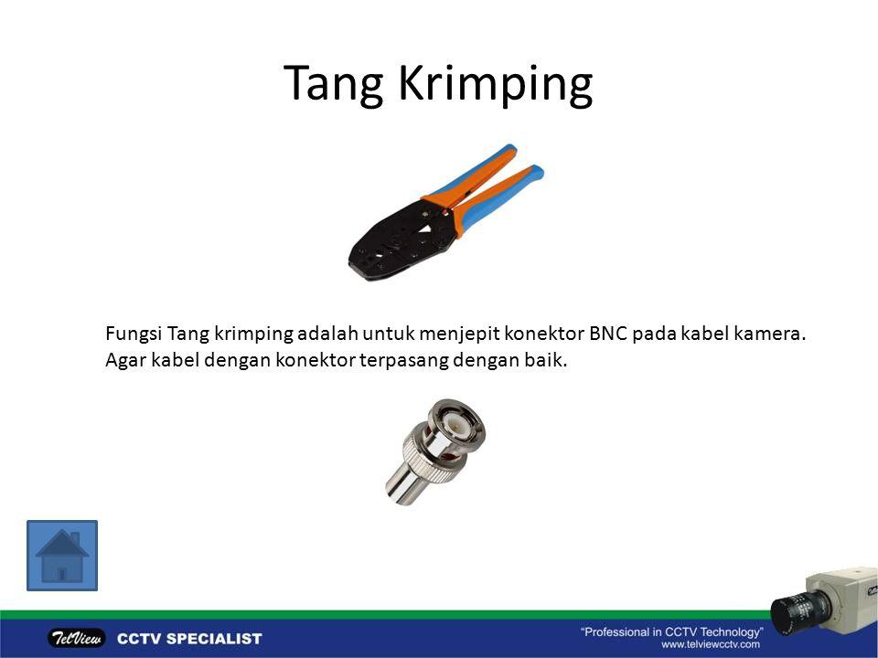 Tang Krimping Fungsi Tang krimping adalah untuk menjepit konektor BNC pada kabel kamera.