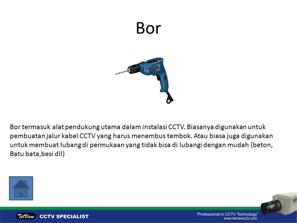 Bor Bor termasuk alat pendukung utama dalam instalasi CCTV.