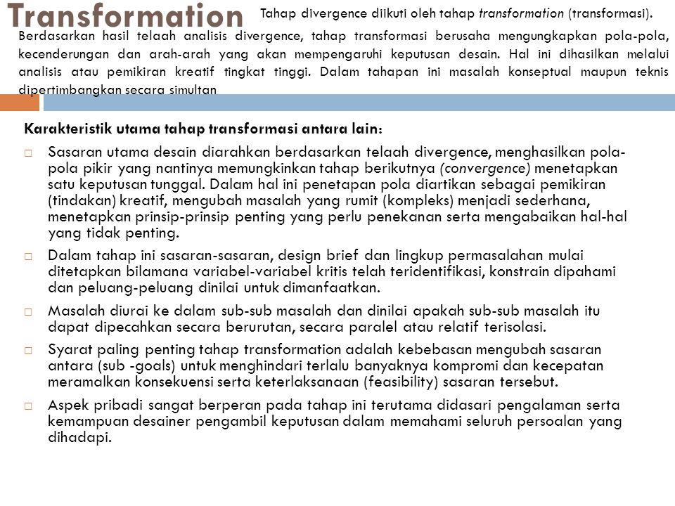 Transformation Karakteristik utama tahap transformasi antara lain:  Sasaran utama desain diarahkan berdasarkan telaah divergence, menghasilkan pola-