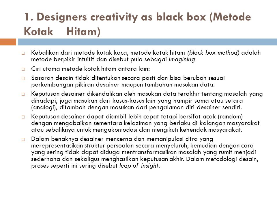 Pendekatan Metode Black Box  Untuk melaksanakan pendekatan dengan metode kotak hitam, seorang desainer dituntut untuk memiliki pengalaman serta referensi yang banyak serta daya pikir yang tajam, meliputi kecepatan berpikir,fleksibilitas berpikir dan orisinalitas berpikir.