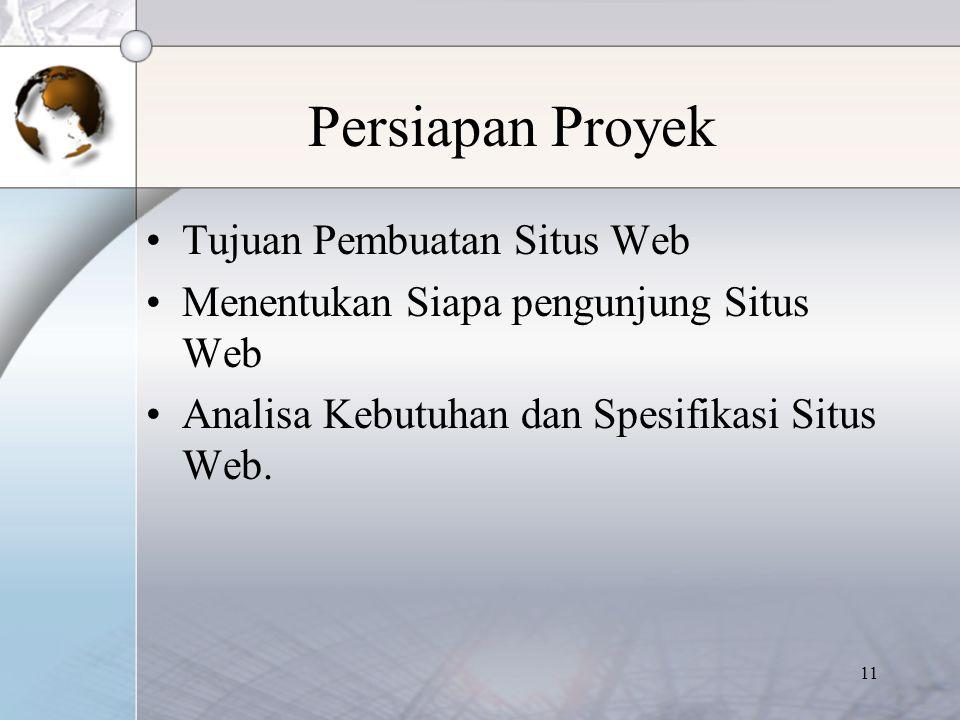 11 Persiapan Proyek Tujuan Pembuatan Situs Web Menentukan Siapa pengunjung Situs Web Analisa Kebutuhan dan Spesifikasi Situs Web.