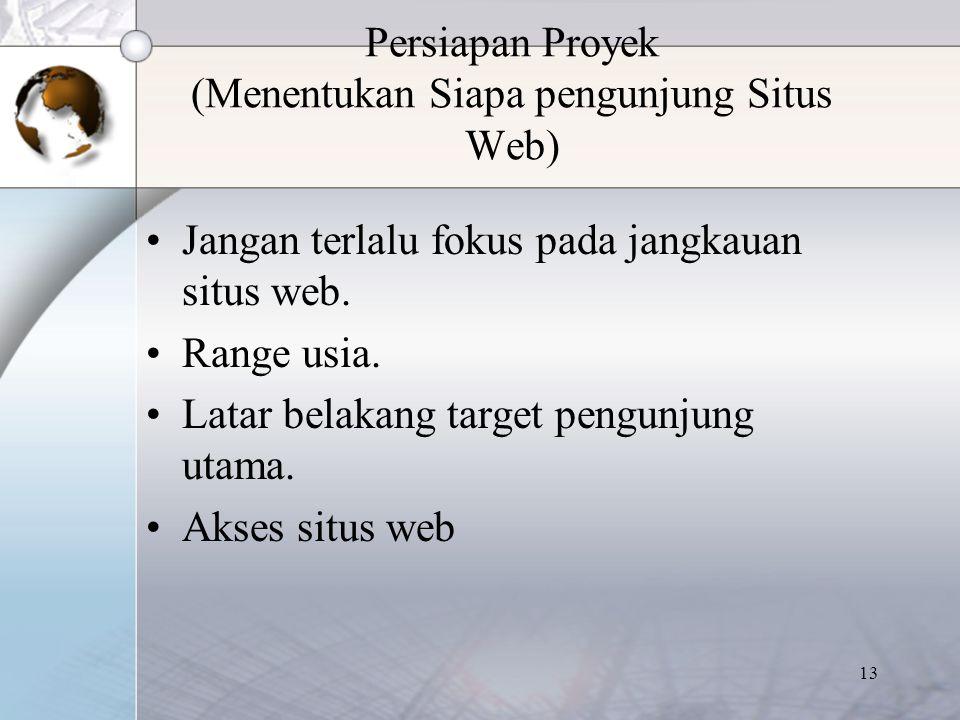 13 Persiapan Proyek (Menentukan Siapa pengunjung Situs Web) Jangan terlalu fokus pada jangkauan situs web. Range usia. Latar belakang target pengunjun