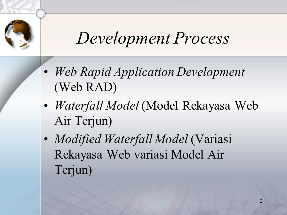 2 Development Process Web Rapid Application Development (Web RAD) Waterfall Model (Model Rekayasa Web Air Terjun) Modified Waterfall Model (Variasi Re