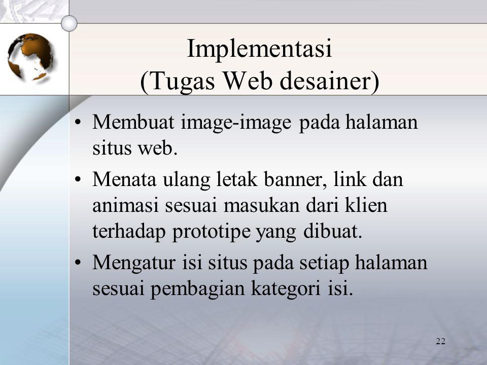 22 Implementasi (Tugas Web desainer) Membuat image-image pada halaman situs web. Menata ulang letak banner, link dan animasi sesuai masukan dari klien