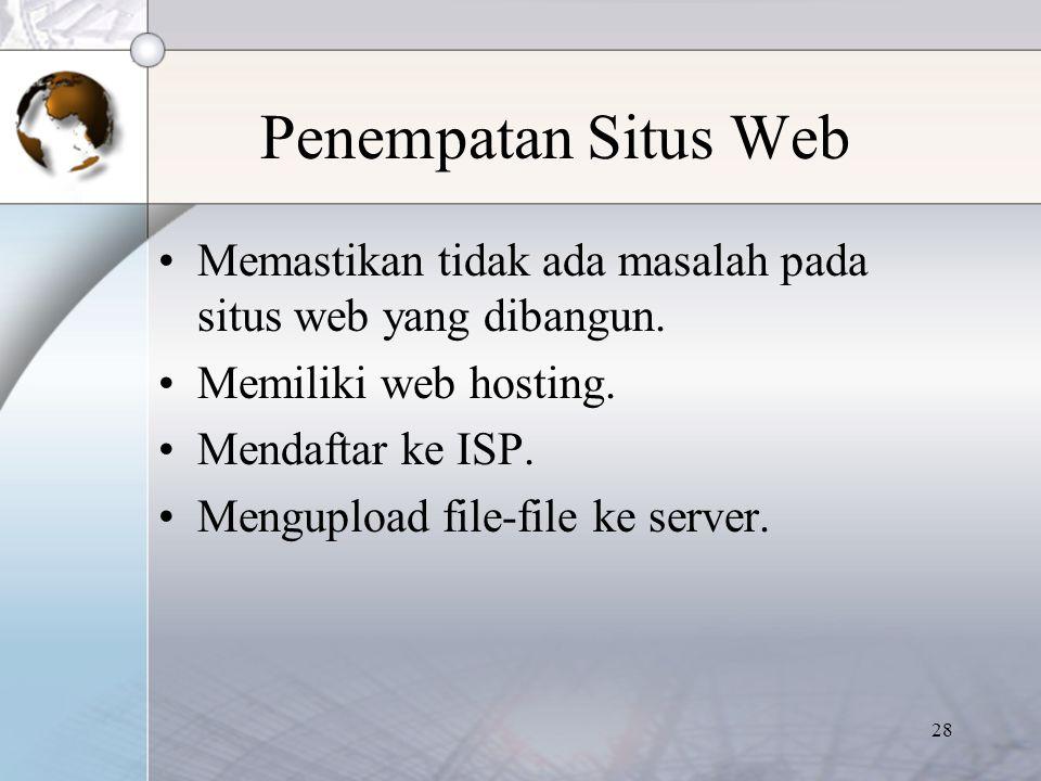 28 Penempatan Situs Web Memastikan tidak ada masalah pada situs web yang dibangun. Memiliki web hosting. Mendaftar ke ISP. Mengupload file-file ke ser