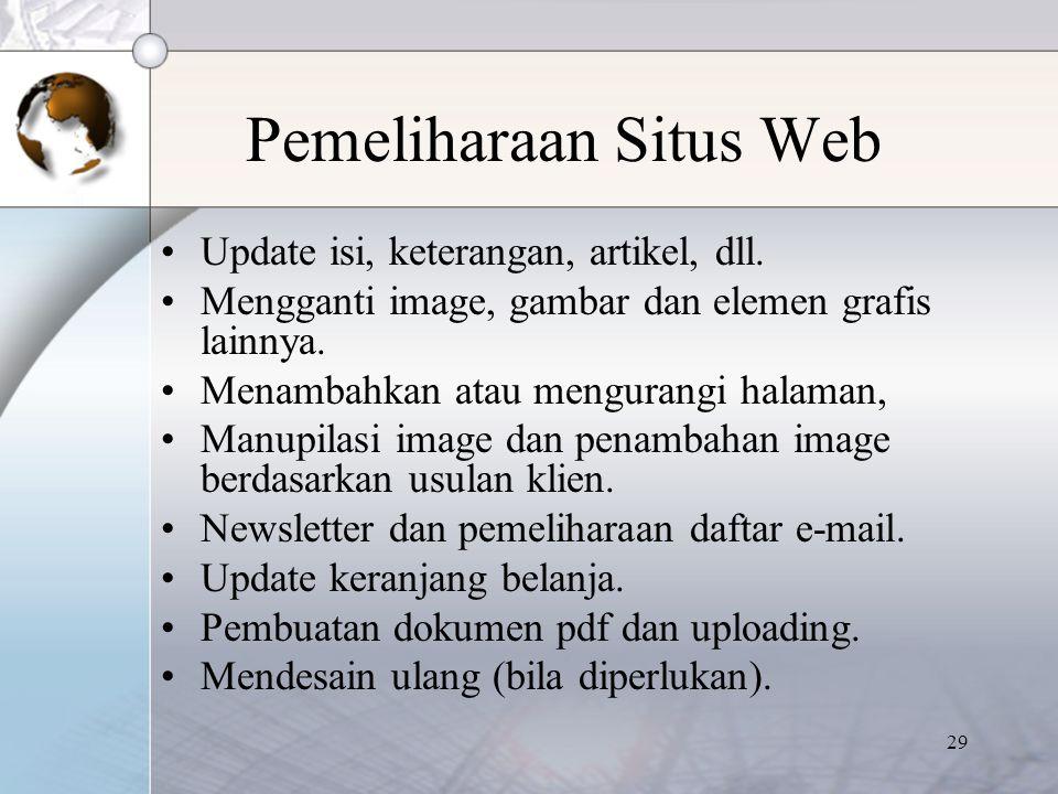 29 Pemeliharaan Situs Web Update isi, keterangan, artikel, dll. Mengganti image, gambar dan elemen grafis lainnya. Menambahkan atau mengurangi halaman