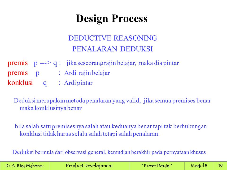 Design Process DEDUCTIVE REASONING PENALARAN DEDUKSI premis p ---> q : jika seseorang rajin belajar, maka dia pintar premis p : Ardi rajin belajar kon