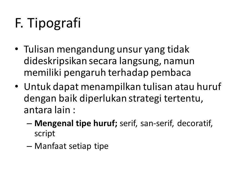 F. Tipografi Tulisan mengandung unsur yang tidak dideskripsikan secara langsung, namun memiliki pengaruh terhadap pembaca Untuk dapat menampilkan tuli