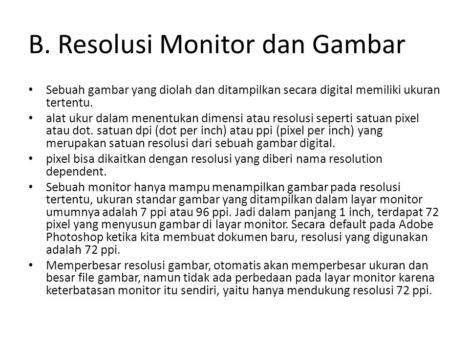 Resolusi Monitor......(cont) Dalam dunia web, ukuran 72 ppi dianggap resolusi standar untuk menampilkan gambar.