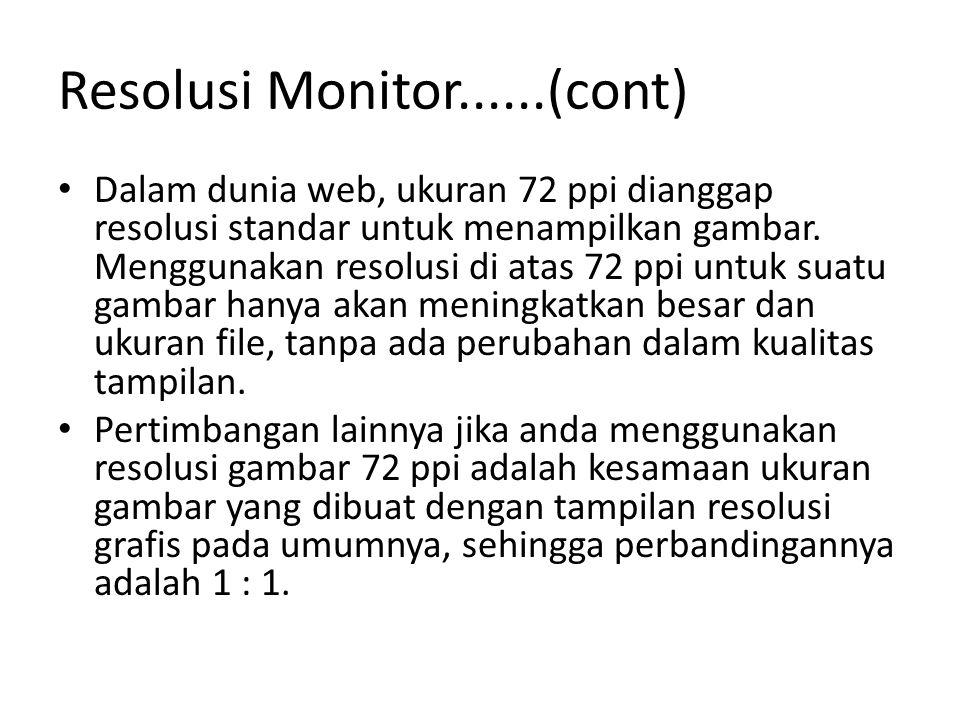 Resolusi Monitor......(cont) Dalam dunia web, ukuran 72 ppi dianggap resolusi standar untuk menampilkan gambar. Menggunakan resolusi di atas 72 ppi un