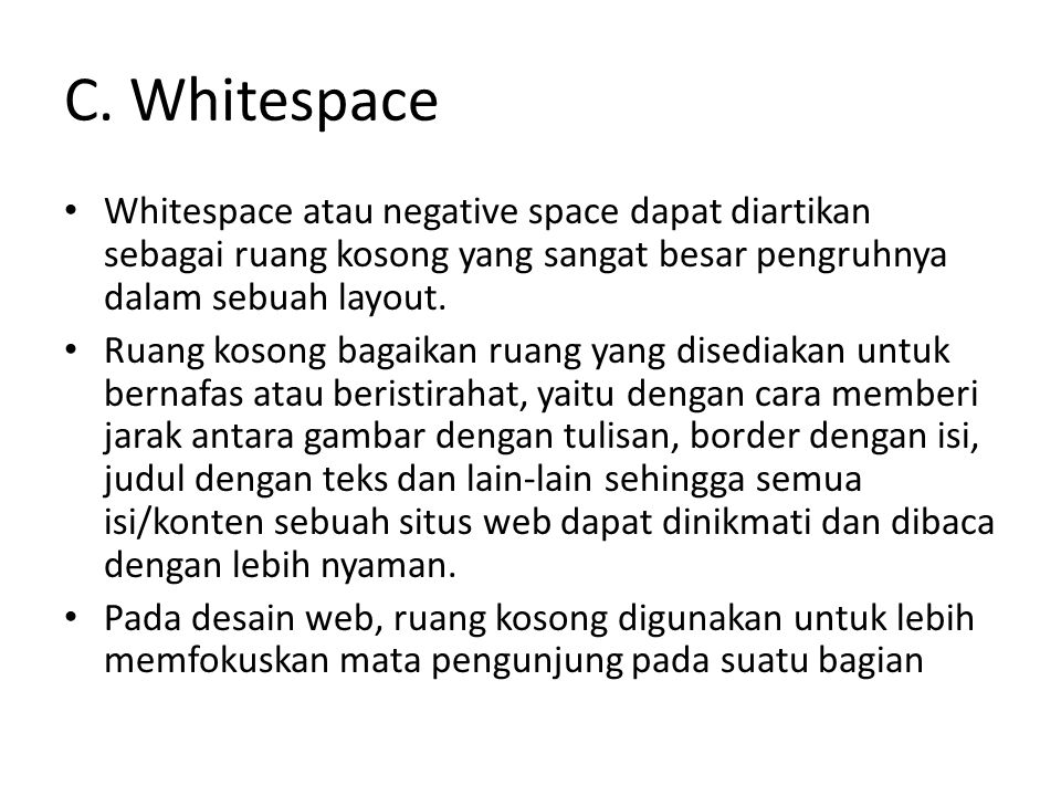 Ada beberapa tip dalam menggunakan whitespace pada halaman web, yaitu : – Beri jarak antar elemen dalam web – Jangan mengurung whitespace di antara elemen desain – Hati-hati dengan rivers of white dalam paragraf – Tidak ada aturan dalam whitespace