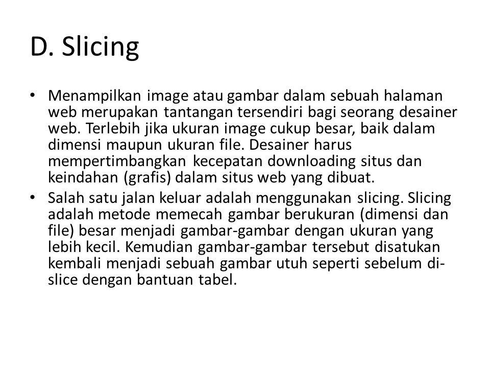 D. Slicing Menampilkan image atau gambar dalam sebuah halaman web merupakan tantangan tersendiri bagi seorang desainer web. Terlebih jika ukuran image