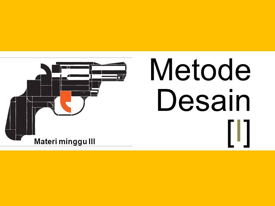 Metode Desain [I] Materi minggu III