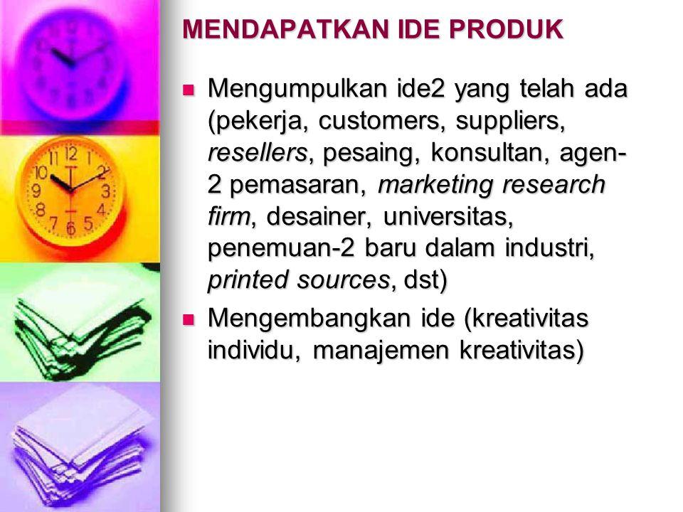 Mengumpulkan ide2 yang telah ada (pekerja, customers, suppliers, resellers, pesaing, konsultan, agen- 2 pemasaran, marketing research firm, desainer,