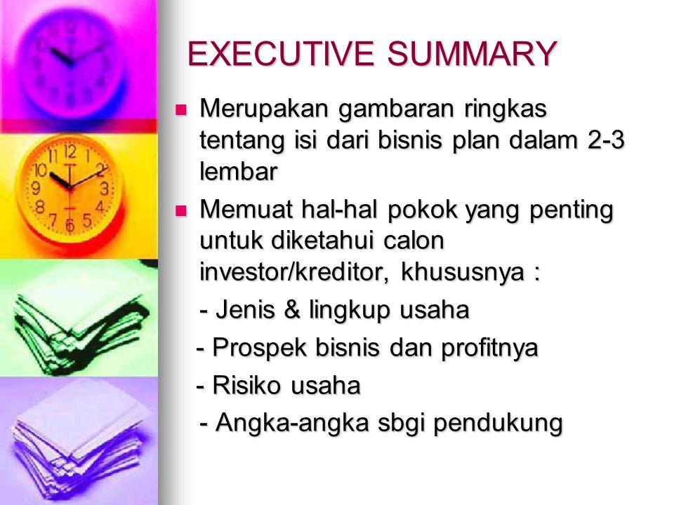 EXECUTIVE SUMMARY Merupakan gambaran ringkas tentang isi dari bisnis plan dalam 2-3 lembar Merupakan gambaran ringkas tentang isi dari bisnis plan dal