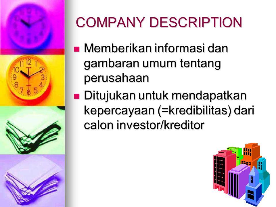 COMPANY DESCRIPTION Memberikan informasi dan gambaran umum tentang perusahaan Memberikan informasi dan gambaran umum tentang perusahaan Ditujukan untu