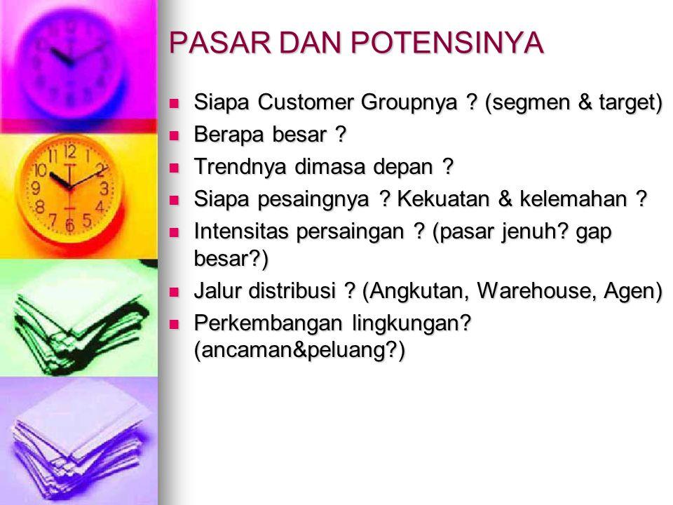 PASAR DAN POTENSINYA Siapa Customer Groupnya ? (segmen & target) Siapa Customer Groupnya ? (segmen & target) Berapa besar ? Berapa besar ? Trendnya di