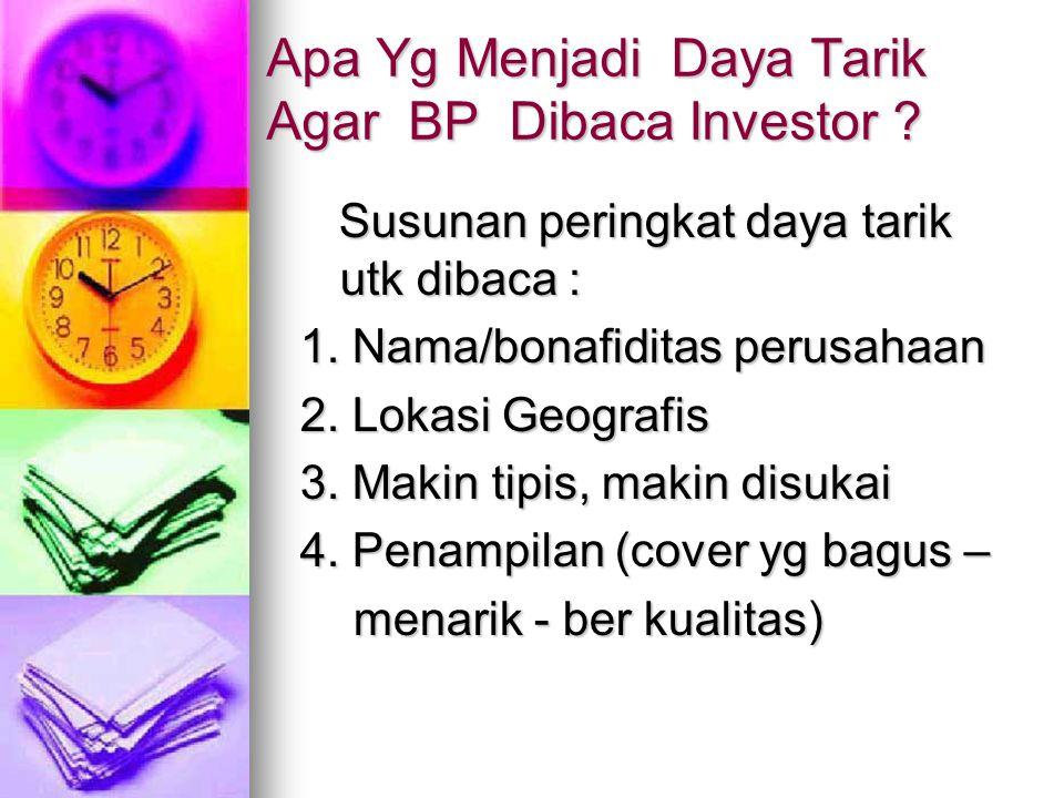 Apa Yg Menjadi Daya Tarik Agar BP Dibaca Investor ? Susunan peringkat daya tarik utk dibaca : Susunan peringkat daya tarik utk dibaca : 1. Nama/bonafi