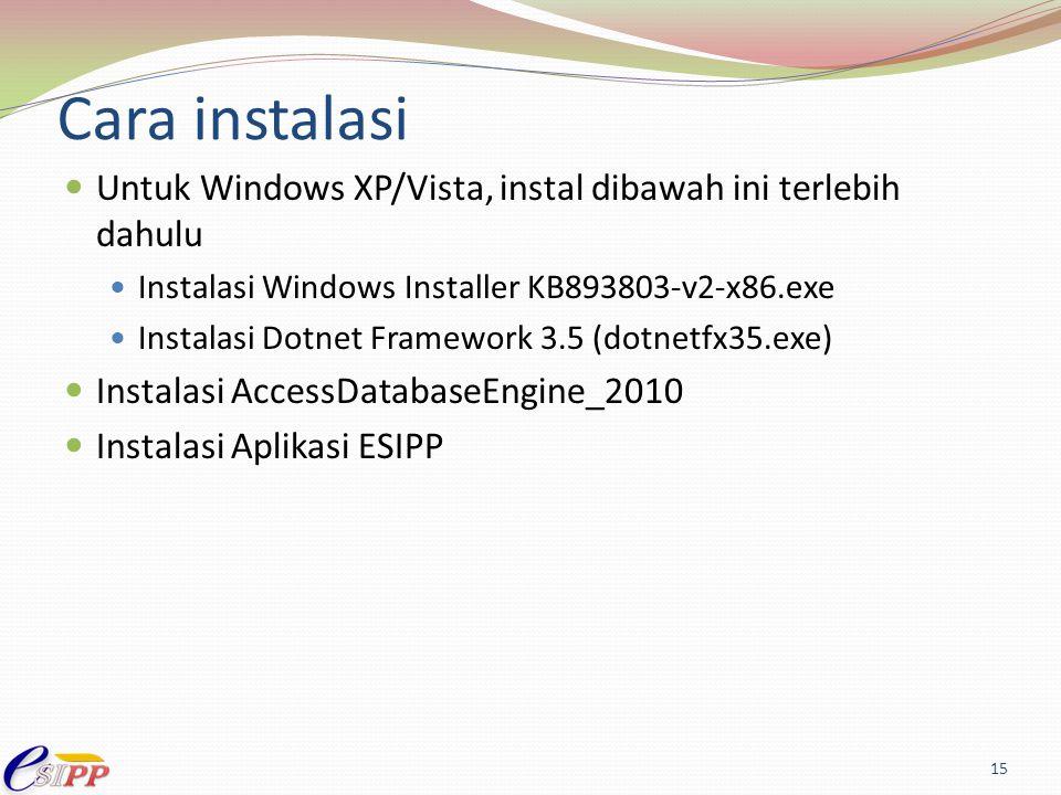 Cara instalasi Untuk Windows XP/Vista, instal dibawah ini terlebih dahulu Instalasi Windows Installer KB893803-v2-x86.exe Instalasi Dotnet Framework 3