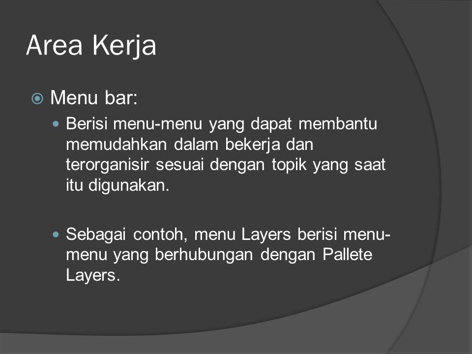 Area Kerja  Menu bar: Berisi menu-menu yang dapat membantu memudahkan dalam bekerja dan terorganisir sesuai dengan topik yang saat itu digunakan. Seb