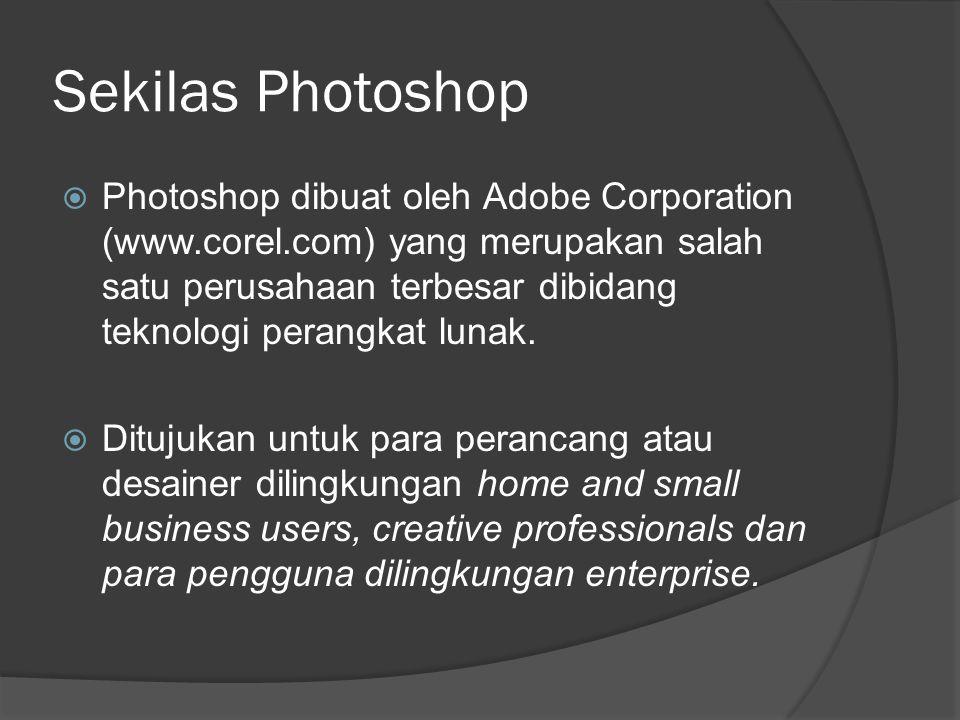 Sekilas Photoshop  Photoshop dibuat oleh Adobe Corporation (www.corel.com) yang merupakan salah satu perusahaan terbesar dibidang teknologi perangkat