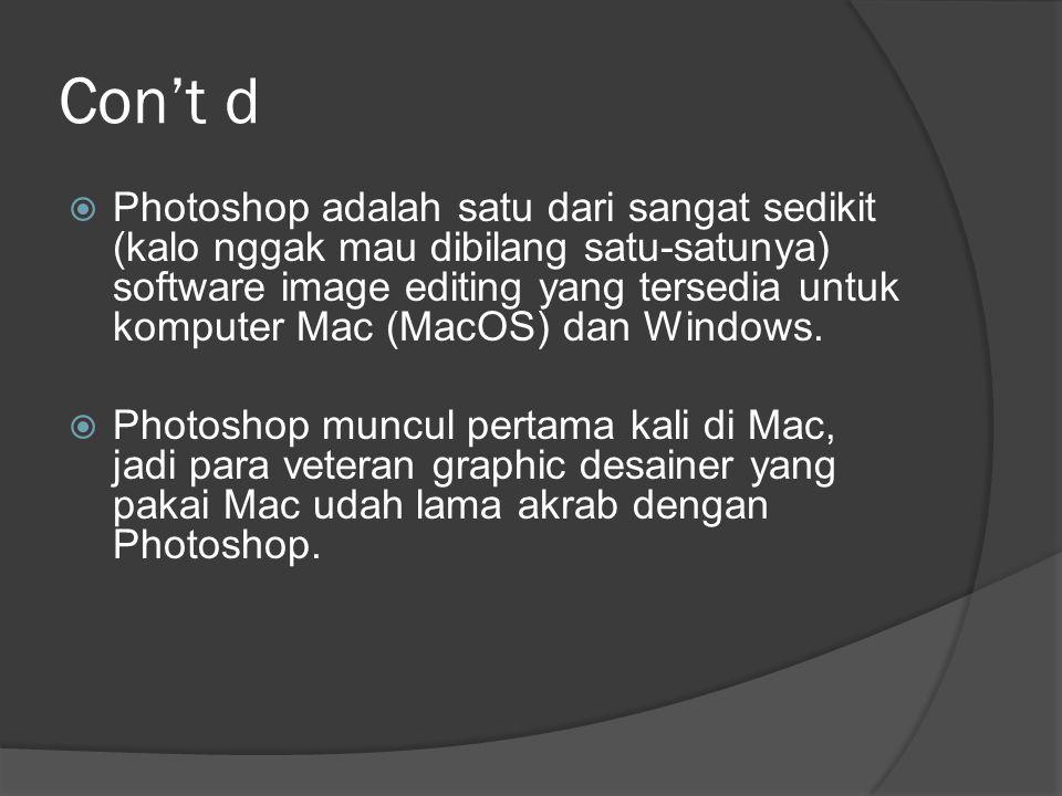 Con't d  Photoshop adalah satu dari sangat sedikit (kalo nggak mau dibilang satu-satunya) software image editing yang tersedia untuk komputer Mac (Ma